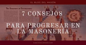 7 Consejos para progresar en la Masonería