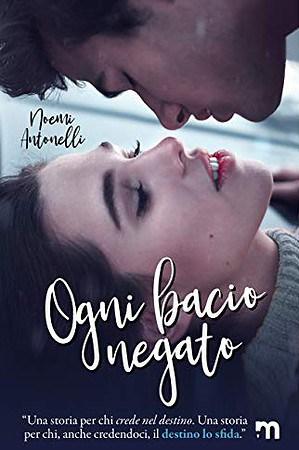 Segnalazione   Ogni bacio negato di Noemi Antonelli