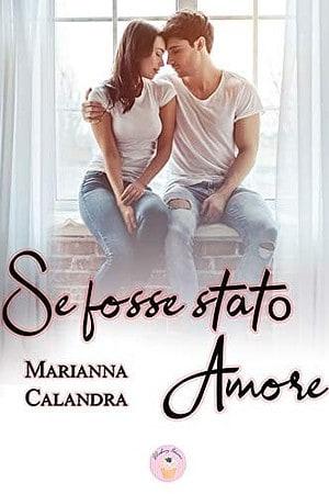 Segnalazione   Se fosse stato amore di Marianna Calandra