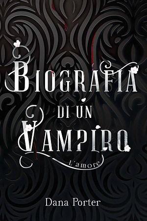 Segnalazione   Biografia di un vampiro – L'amore di Dana Porter