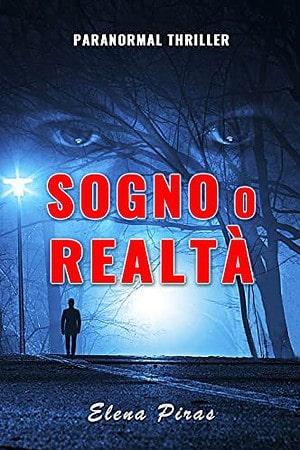 Segnalazione | Sogno o realtà Paranormal Thriller di Elena Piras