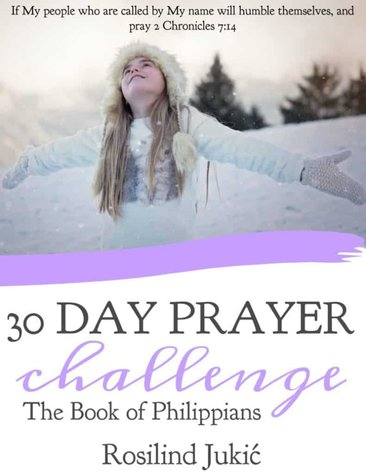 Join the 30 Day Prayer Challenge for Philippians today! Click here to find out how you can download your copy today! A Little R & R | Rosilind Jukić | Christianity | Christian living | Christian blog | Christian faith | Bible Verse | Philippians | Joy | #joy #philippians #prayer #warroom #warriorprincess #prayerjournaling #Scripture #Christian #Christianliving #spiritual #spiritualgrowth #Bible #God #jesus