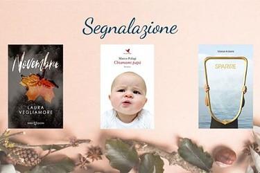 Nuove uscite narrativa 11 novembre Novembre di Laura Vegliamore, Chiamami papà di Marco Palagi, Sparire di Tiziana Plebani