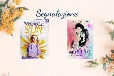 Segnalazioni New Adult   Invisible Sun di Elle Eloise e L'inizio della mia fine L.A. Cotton