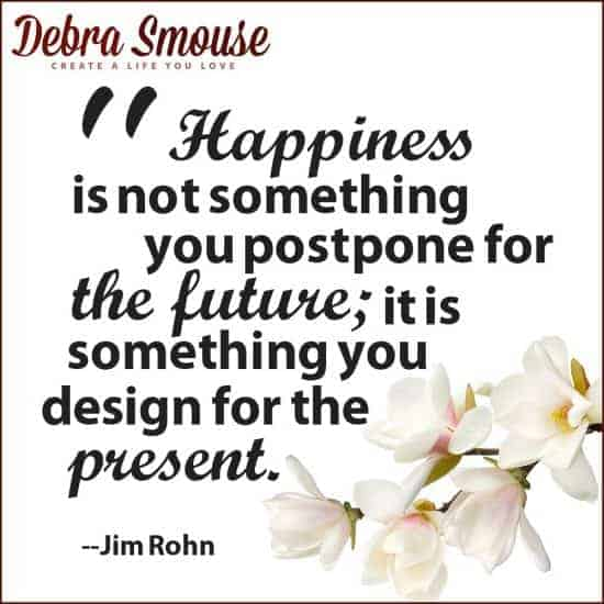 Be happy NOW don't wait for it.