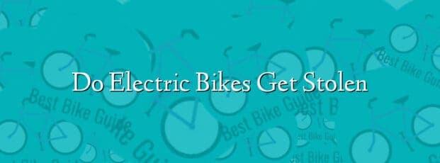 Do Electric Bikes Get Stolen