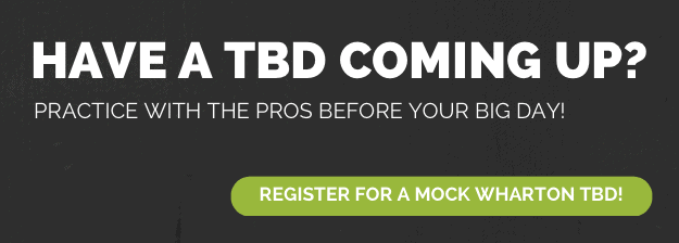 Have a TBD Coming Up? Practice with the pros before your big day! CLICK HERE TO REGISTER FOR A MOCK WHARTON TBD!