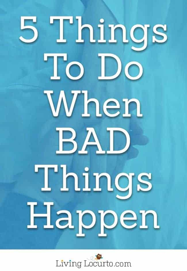 These 5 Things to Do When Bad Things Happen are good life lessons for how to cope during a bad time of life. Coping tips for what to do when you are taking care of a sick loved one, feel alone, sad or scared.