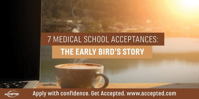 7 Medical School Acceptances: The Early Bird's Story