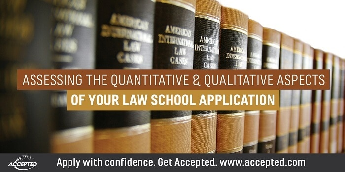 Assessing the quantitative and qualitative aspects fo your law school application