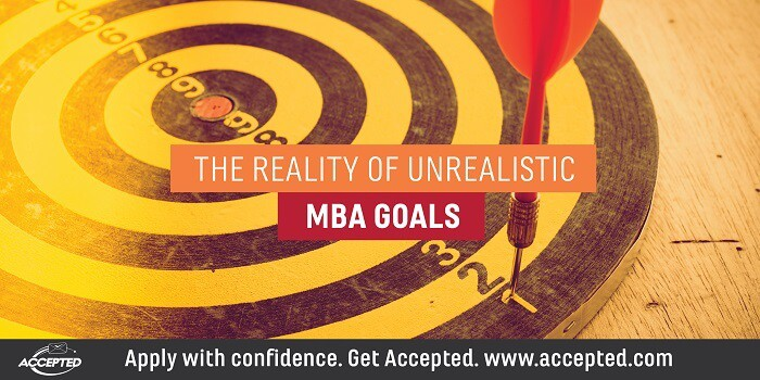 The Reality of Unrealistic MBA Goals