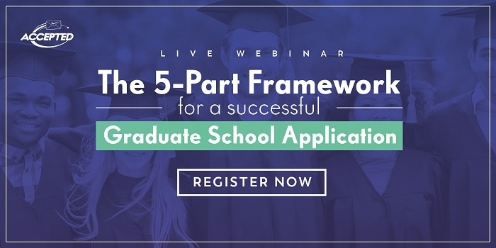 Register for our webinar, The 5 Part Framework for a Successful Grad School Application