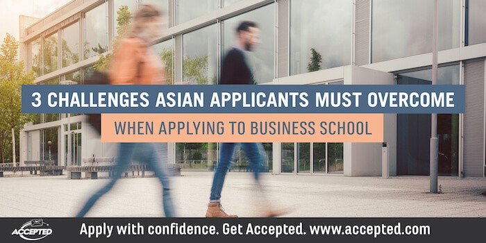 Challenges Asian Applicants Must Overcome When Applying to Business School