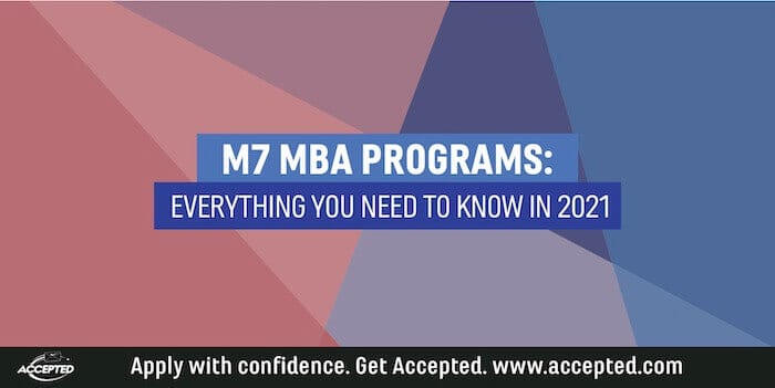 M7 MBA Programs: Everything You Need to Know in 2020-21