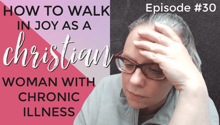 How to Walk in Joy as a Christian Woman With Chronic Illness