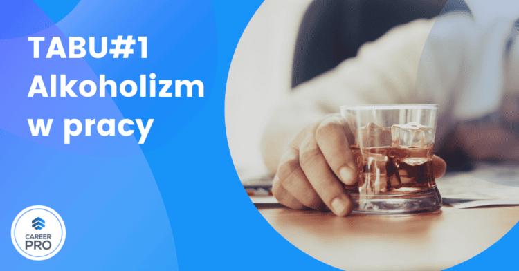 Tabu#1: alkoholicy wysokofunkcjonujący w pracy