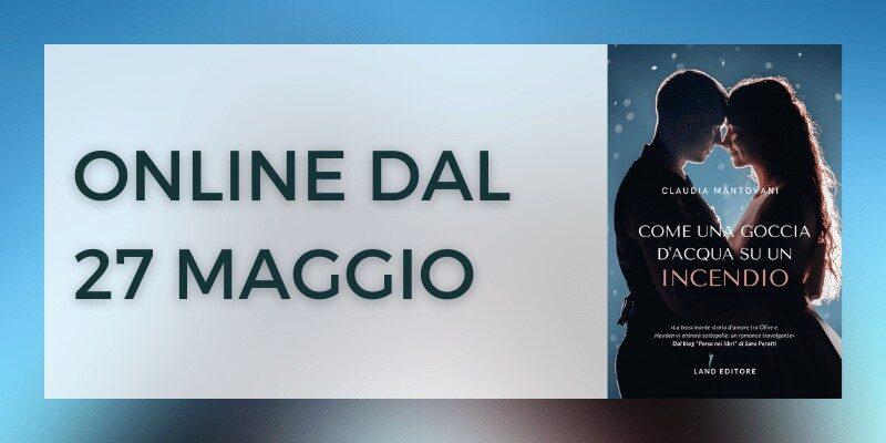 Come una goccia d'acqua su un incendio di Claudia Mantovani Land Editore