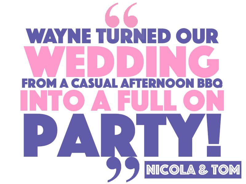 Wayne turned our wedding from a casual afternoon BBQ into a full on party