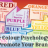 The Colour Psychology in Marketing to Promote Your Brand