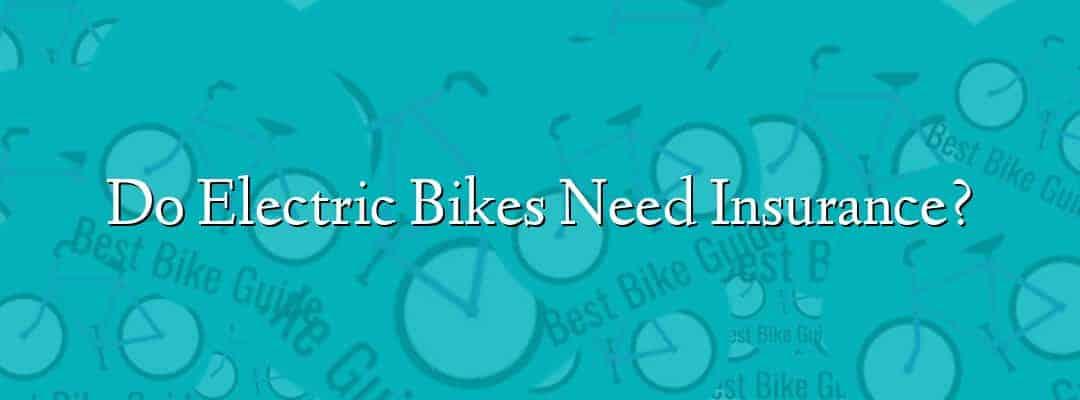 Do Electric Bikes Need Insurance?