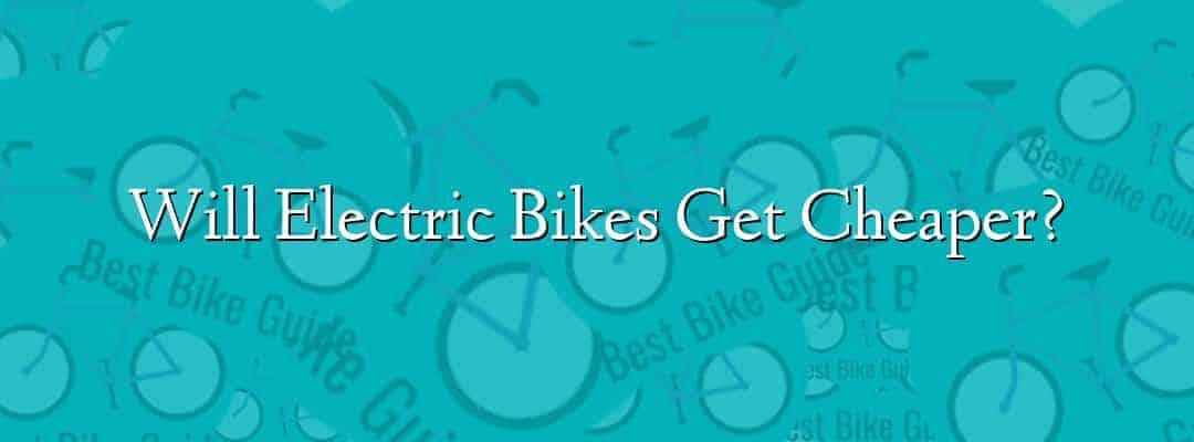 Will Electric Bikes Get Cheaper?