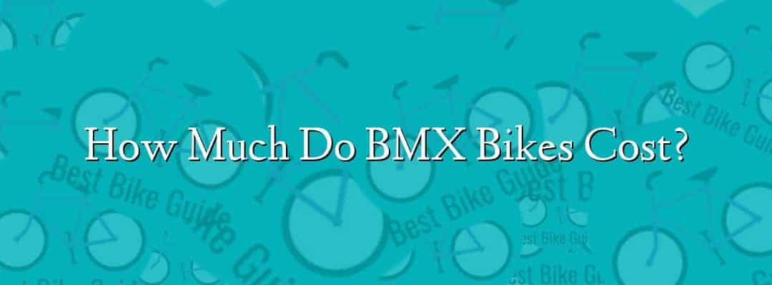 How Much Do BMX Bikes Cost?