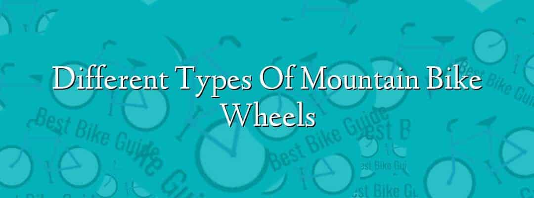 Different Types Of Mountain Bike Wheels