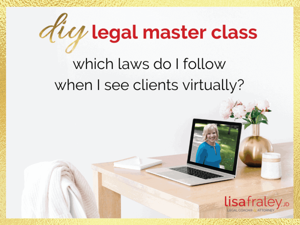 DIY Legal Master Class Which Laws Do I Follow When I See Clients Virtually?