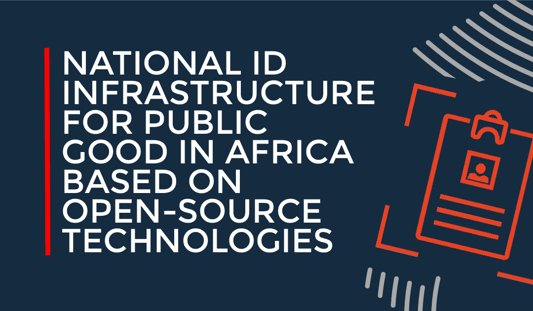 Building a National ID Infrastructure for Public Good in Africa Based on Open-Source Technologies