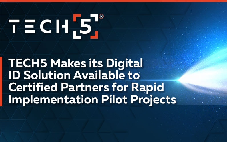TECH5 Makes its Digital ID Solution Available to Certified Partners for Rapid Implementation Pilot Projects