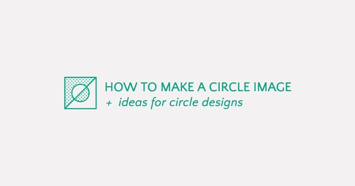 How to Make a Circle Image & Circle Design Ideas