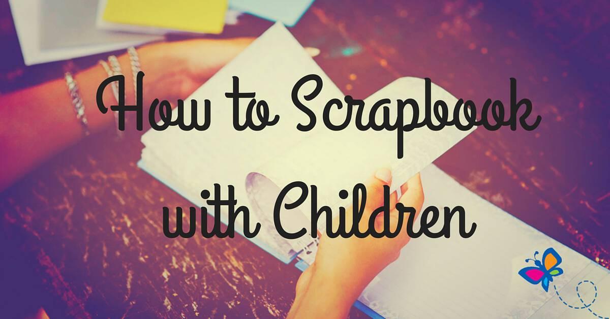 How to Scrapbook with Children