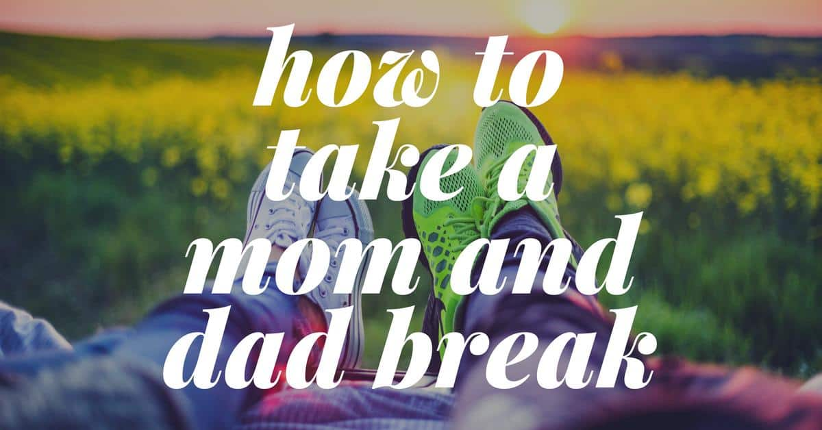 how to take a mom and dad break