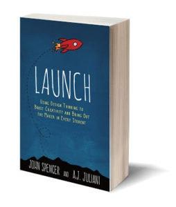 LAUNCH, maker, design thinking, innovation, john spencer teacher education creativity