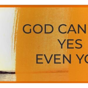 God Can Use Yes Even You