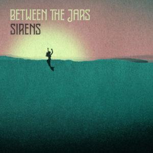 Between The Jars - Sirens
