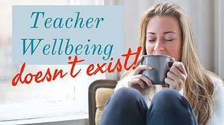 teacher wellbeing doesn't exist