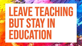 leave teaching but stay in education