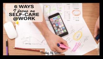 6 ways I focus on self-care at work