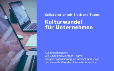 Kollaboration mit Slack & Teams – Kulturwandel für Unternehmen
