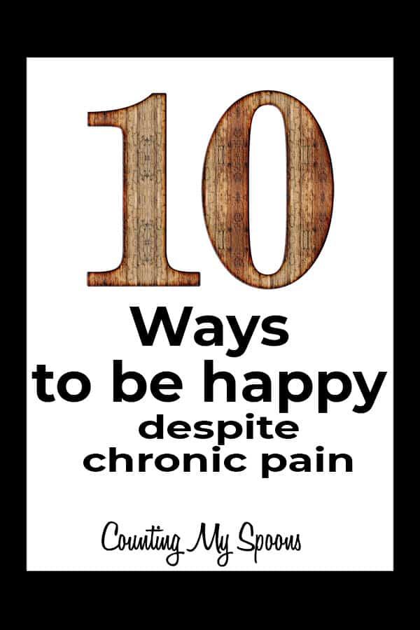 10 ways to be happy despite chronic pain and illnesss