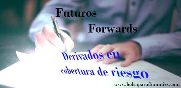 Futuros forwards, derivados en la cobertura de riesgo