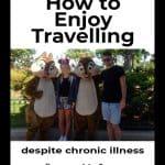 Enjoy travelling despite chronic illness