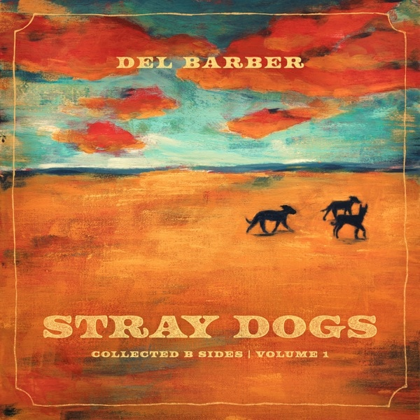 Del Barber - Stray Dogs: Collected B-Sides / Volume 1 (2021)
