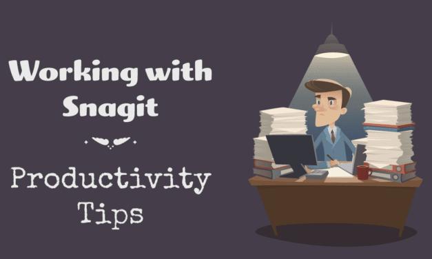 Snagit Editor Productivity Tips