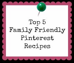 Top 5 Pinterest Family Friendly Recipes