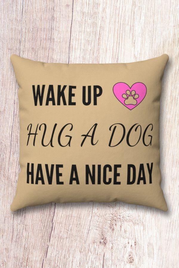 'Wake Up, Hug a Dog, Have a Nice Day' Spun Polyester Square Pillow