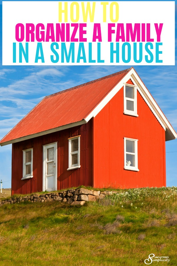 small house hacks   organize a small space   family living in a small home   #smallhouse #smallspace #orgainze #declutter #smallhouseliving