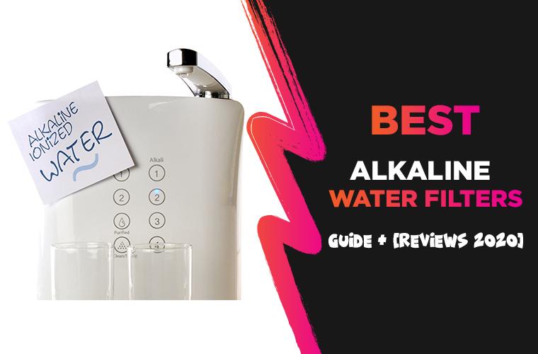 Best Alkaline Water Filters: Guide + [Reviews 2021]