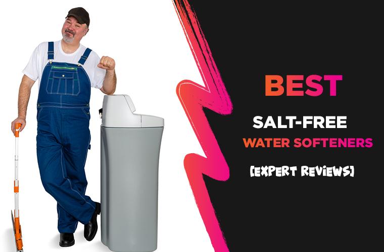 Best Salt Free Water Softener – [Expert Reviews 2021]